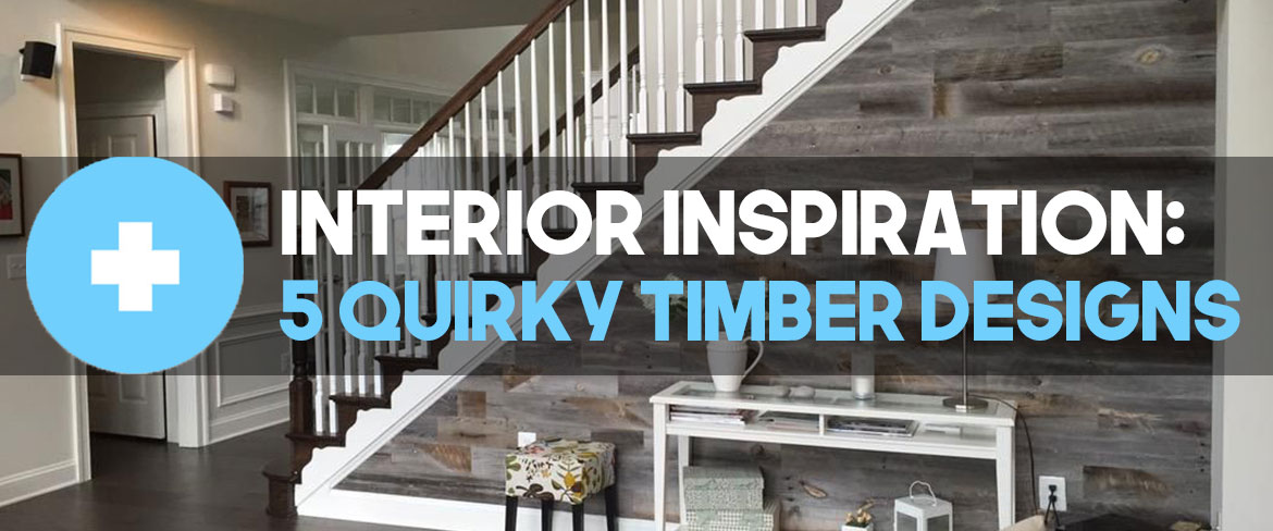 5 quirky timber designs for your home